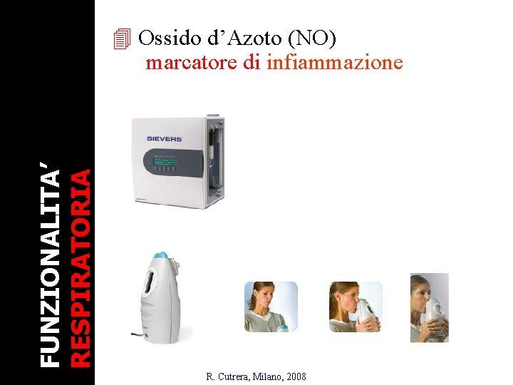 FUNZIONALITA' RESPIRATORIA 4 Ossido d'Azoto (NO) marcatore di infiammazione R. Cutrera, Milano, 2008