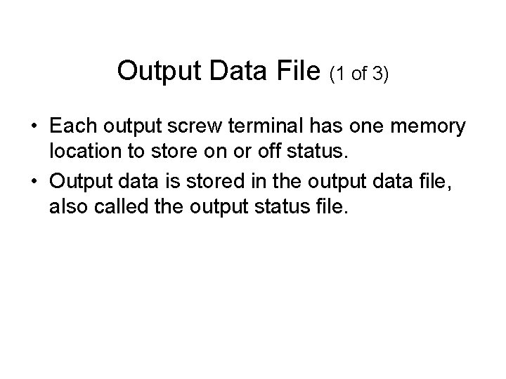Output Data File (1 of 3) • Each output screw terminal has one memory