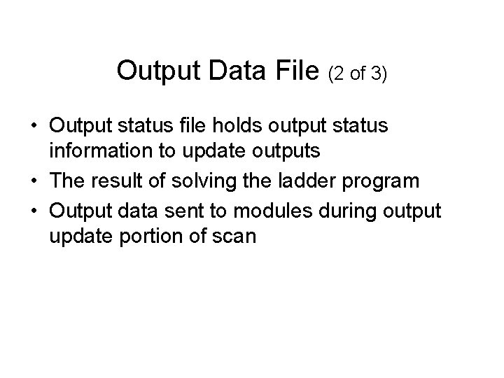 Output Data File (2 of 3) • Output status file holds output status information
