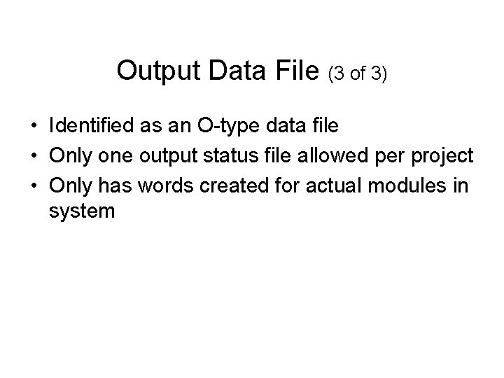 Output Data File (3 of 3) • Identified as an O-type data file •