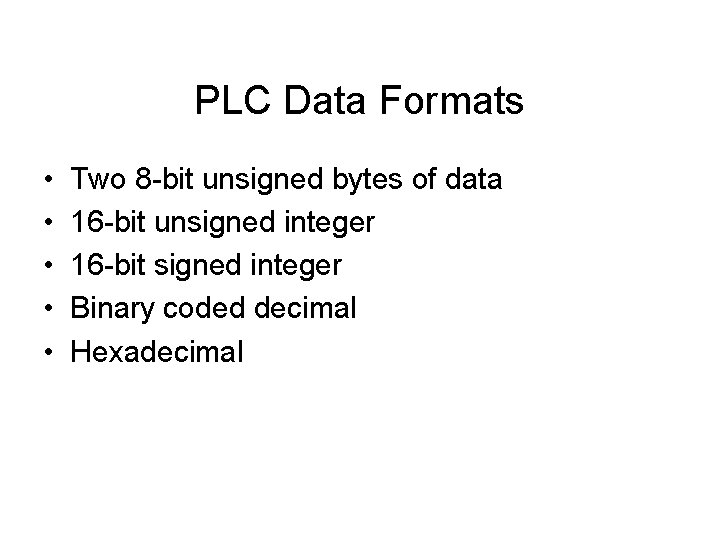 PLC Data Formats • • • Two 8 -bit unsigned bytes of data 16