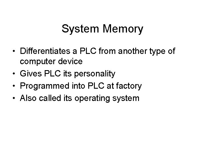 System Memory • Differentiates a PLC from another type of computer device • Gives