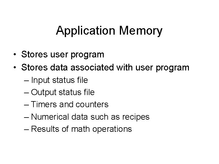 Application Memory • Stores user program • Stores data associated with user program –