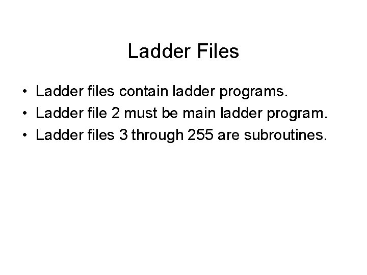 Ladder Files • Ladder files contain ladder programs. • Ladder file 2 must be
