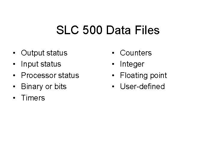SLC 500 Data Files • • • Output status Input status Processor status Binary