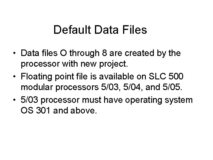 Default Data Files • Data files O through 8 are created by the processor
