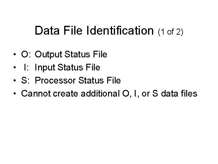 Data File Identification (1 of 2) • • O: Output Status File I: Input