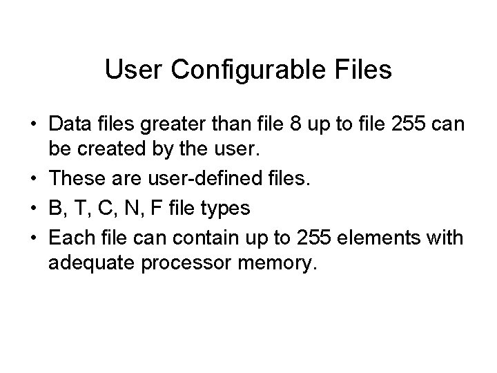 User Configurable Files • Data files greater than file 8 up to file 255
