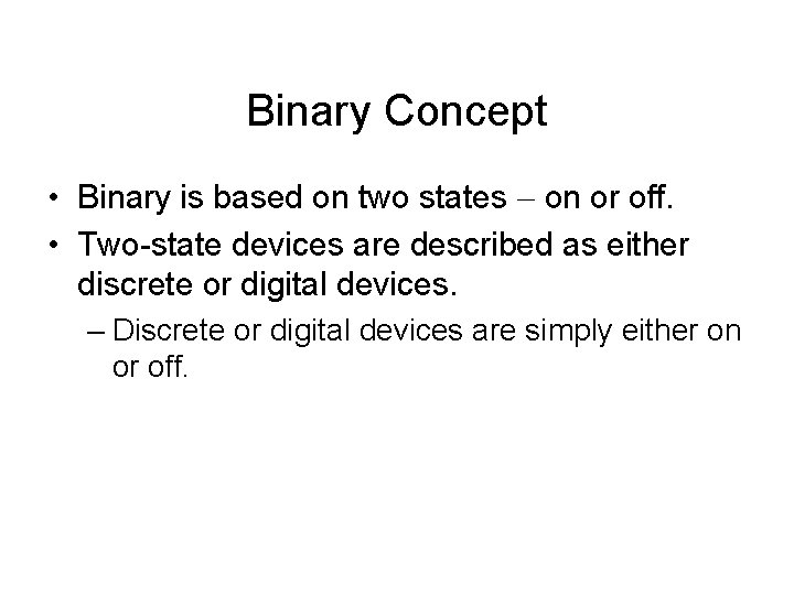 Binary Concept • Binary is based on two states on or off. • Two-state