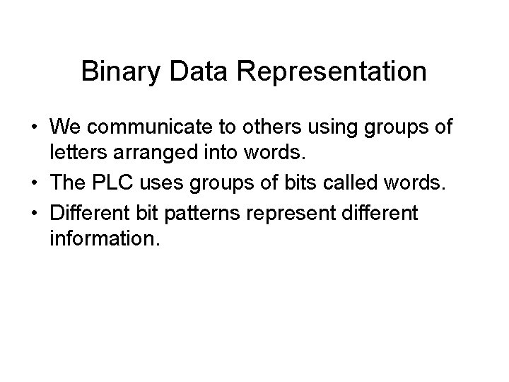 Binary Data Representation • We communicate to others using groups of letters arranged into