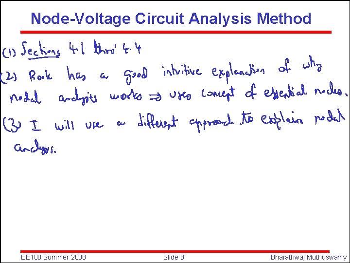 Node-Voltage Circuit Analysis Method EE 100 Summer 2008 Slide 8 Bharathwaj Muthuswamy