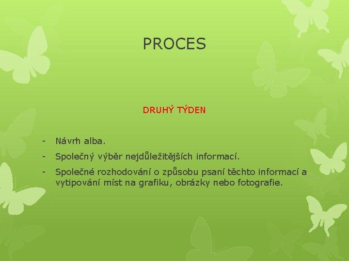 PROCES DRUHÝ TÝDEN - Návrh alba. - Společný výběr nejdůležitějších informací. - Společné rozhodování