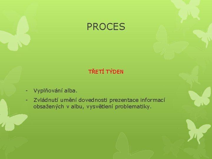 PROCES TŘETÍ TÝDEN - Vyplňování alba. - Zvládnutí umění dovednosti prezentace informací obsažených v