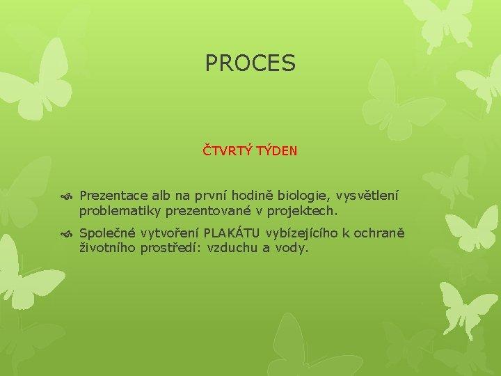 PROCES ČTVRTÝ TÝDEN Prezentace alb na první hodině biologie, vysvětlení problematiky prezentované v projektech.