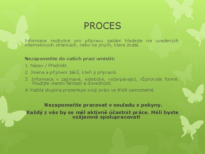 PROCES Informace nezbytné pro přípravu zadání hledejte na uvedených internetových stránkách, nebo na jiných,