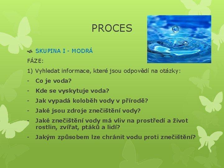 PROCES SKUPINA I - MODRÁ FÁZE: 1) Vyhledat informace, které jsou odpovědí na otázky: