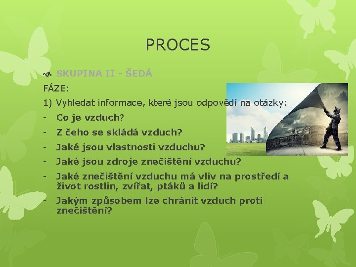PROCES SKUPINA II - ŠEDÁ FÁZE: 1) Vyhledat informace, které jsou odpovědí na otázky: