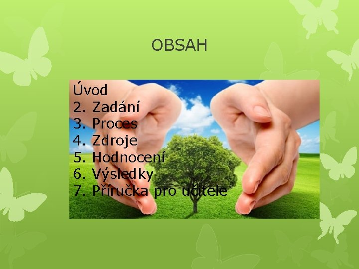 OBSAH Úvod 2. Zadání 3. Proces 4. Zdroje 5. Hodnocení 6. Výsledky 7. Příručka