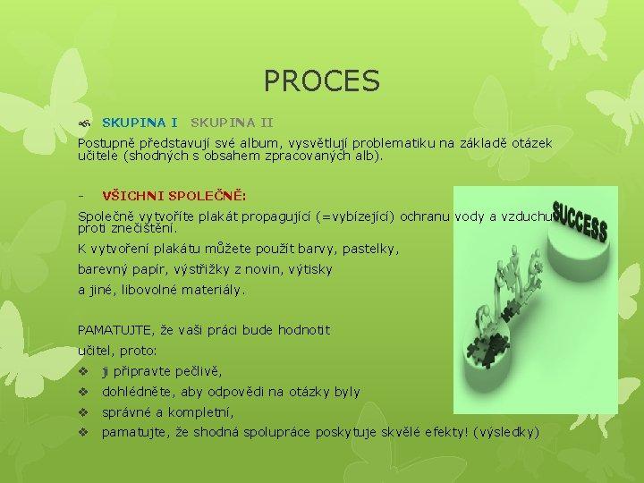 PROCES SKUPINA II Postupně představují své album, vysvětlují problematiku na základě otázek učitele (shodných