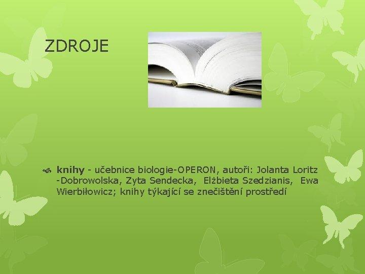 ZDROJE knihy - učebnice biologie-OPERON, autoři: Jolanta Loritz -Dobrowolska, Zyta Sendecka, Elżbieta Szedzianis, Ewa