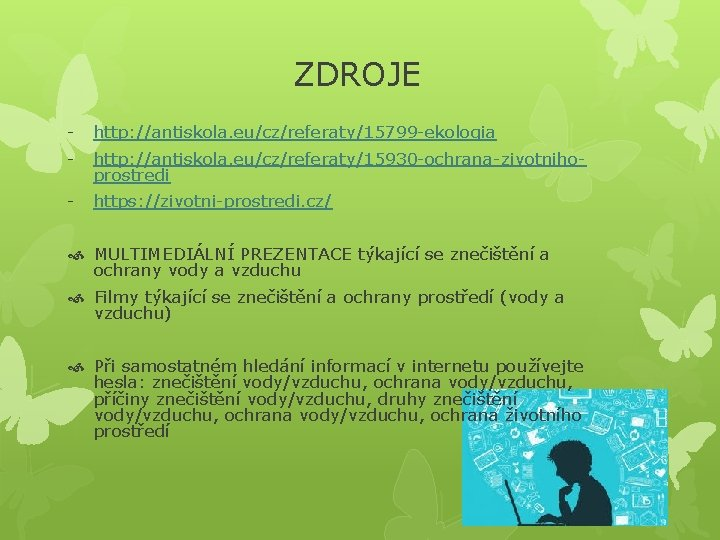 ZDROJE - http: //antiskola. eu/cz/referaty/15799 -ekologia - http: //antiskola. eu/cz/referaty/15930 -ochrana-zivotnihoprostredi - https: //zivotni-prostredi.