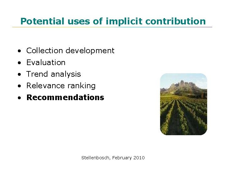 Potential uses of implicit contribution • Collection development • Evaluation • Trend analysis •