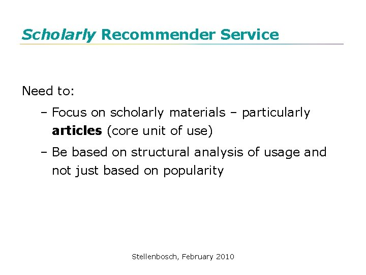 Scholarly Recommender Service Need to: – Focus on scholarly materials – particularly articles (core