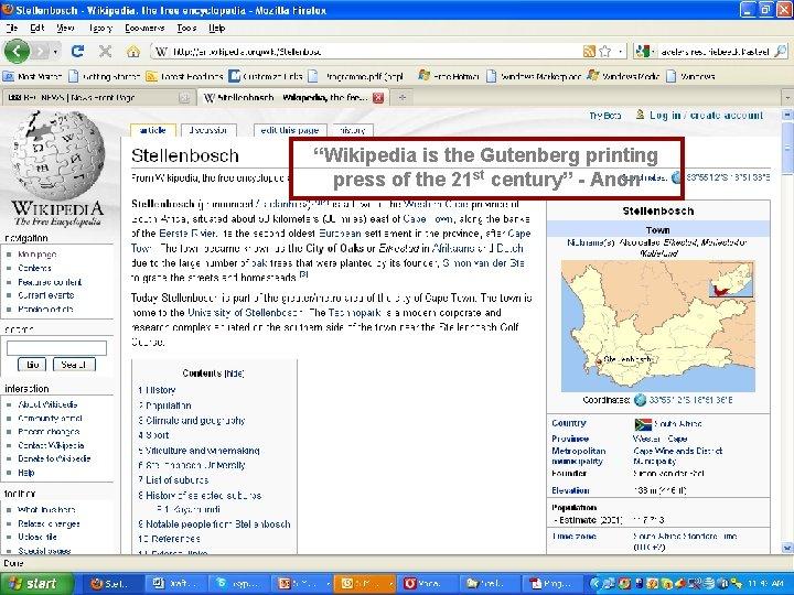 """Wikipedia is the Gutenberg printing press of the 21 st century"" - Anon Stellenbosch,"
