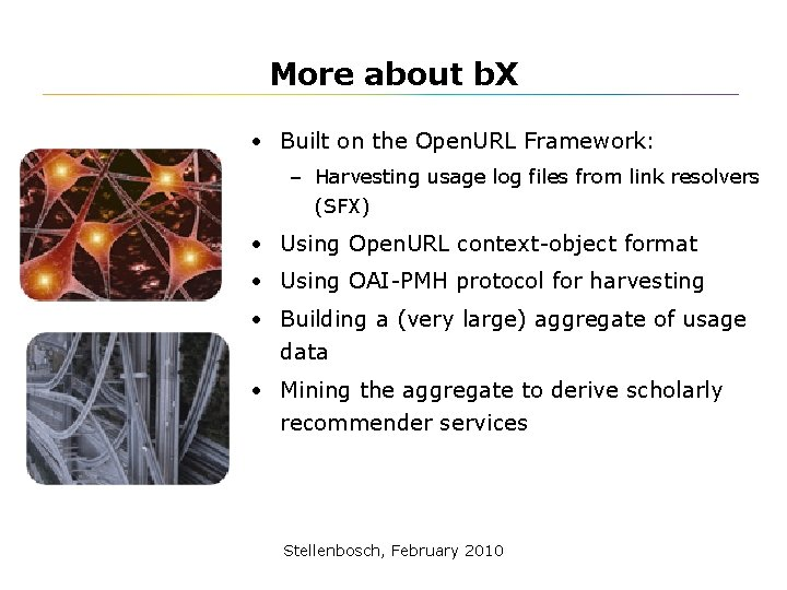 More about b. X • Built on the Open. URL Framework: – Harvesting usage