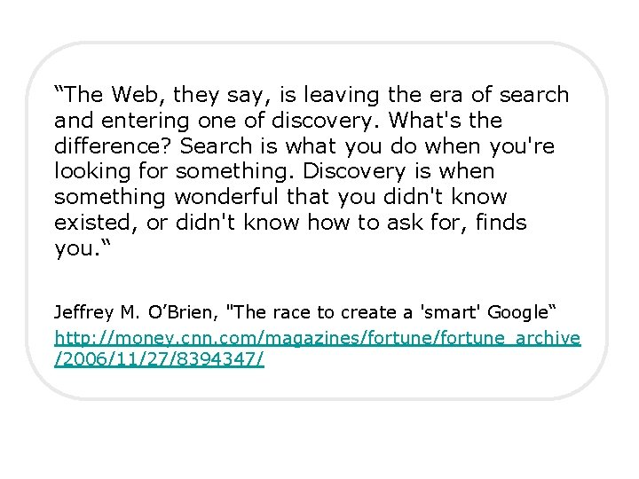 """""""The Web, they say, is leaving the era of search and entering one of"""