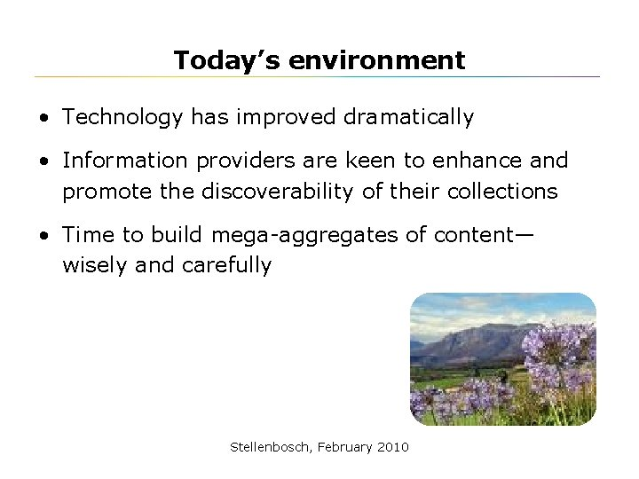 Today's environment • Technology has improved dramatically • Information providers are keen to enhance