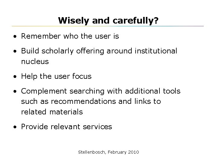 Wisely and carefully? • Remember who the user is • Build scholarly offering around