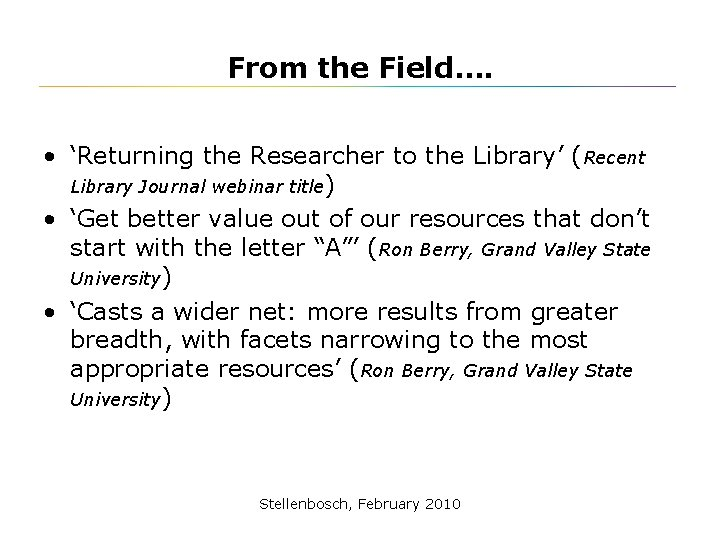 From the Field…. • 'Returning the Researcher to the Library' (Recent Library Journal webinar