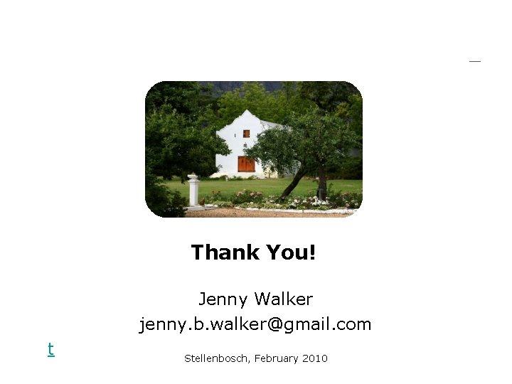 Thank You! Jenny Walker jenny. b. walker@gmail. com t Stellenbosch, February 2010