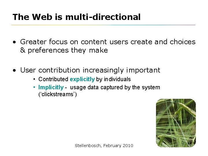 The Web is multi-directional • Greater focus on content users create and choices &