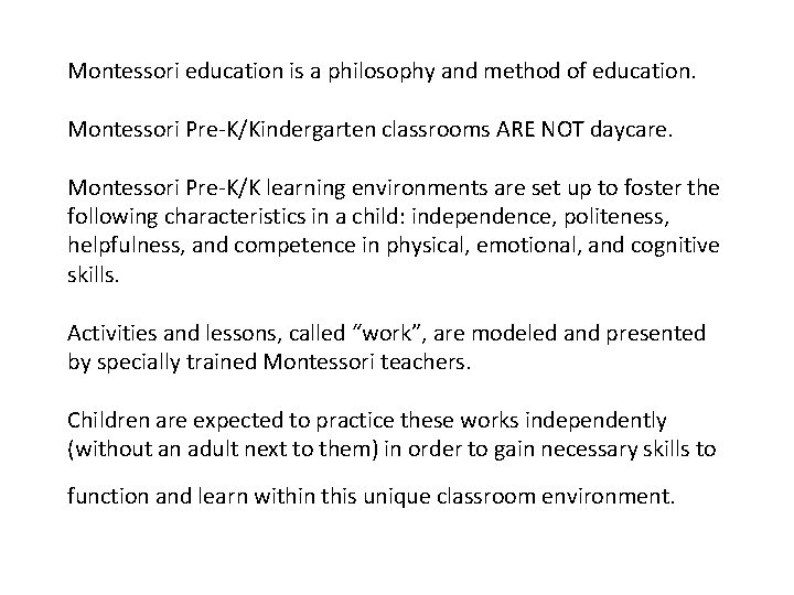 Montessori education is a philosophy and method of education. Montessori Pre-K/Kindergarten classrooms ARE NOT