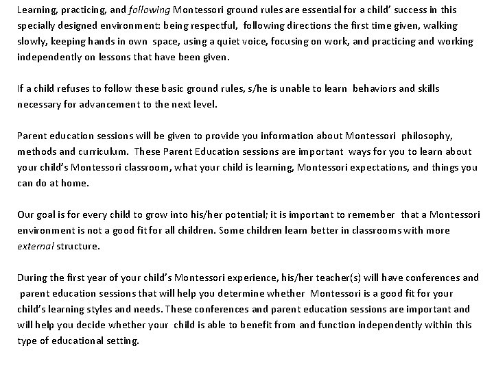 Learning, practicing, and following Montessori ground rules are essential for a child' success in