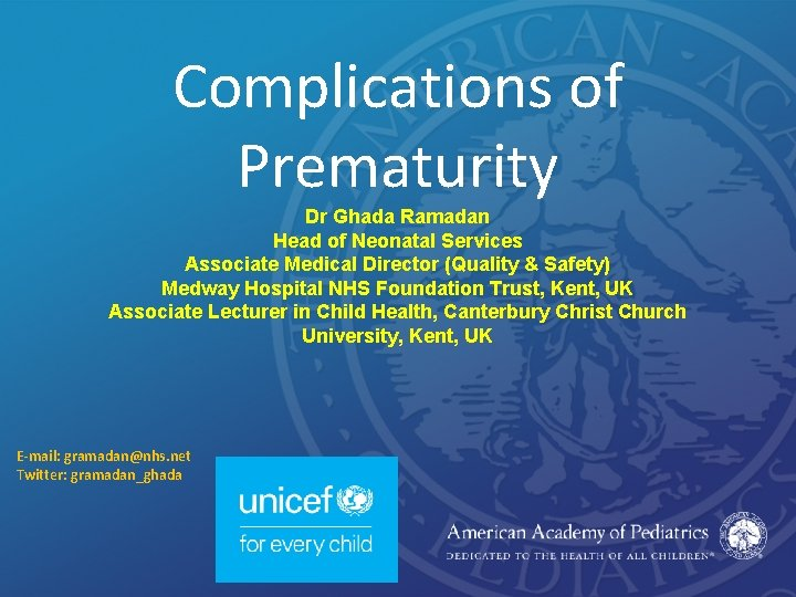 Complications of Prematurity Dr Ghada Ramadan Head of Neonatal Services Associate Medical Director (Quality