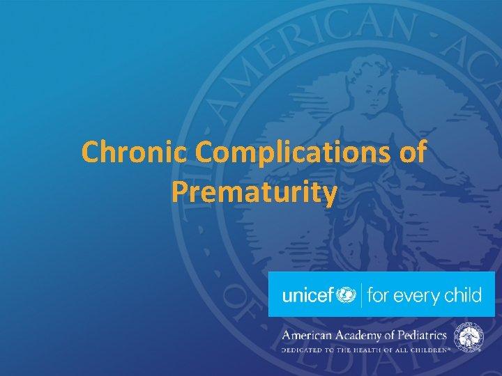 Chronic Complications of Prematurity