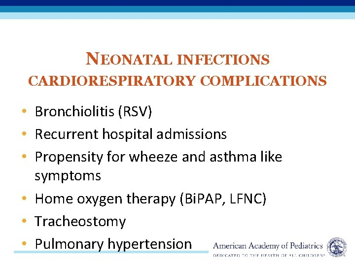 NEONATAL INFECTIONS CARDIORESPIRATORY COMPLICATIONS • Bronchiolitis (RSV) • Recurrent hospital admissions • Propensity for