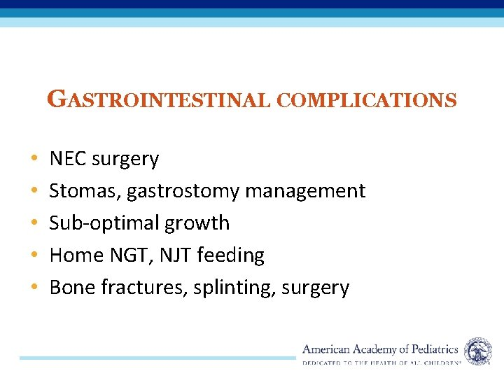 GASTROINTESTINAL COMPLICATIONS • • • NEC surgery Stomas, gastrostomy management Sub-optimal growth Home NGT,