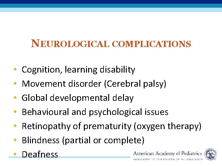 NEUROLOGICAL COMPLICATIONS • • Cognition, learning disability Movement disorder (Cerebral palsy) Global developmental delay