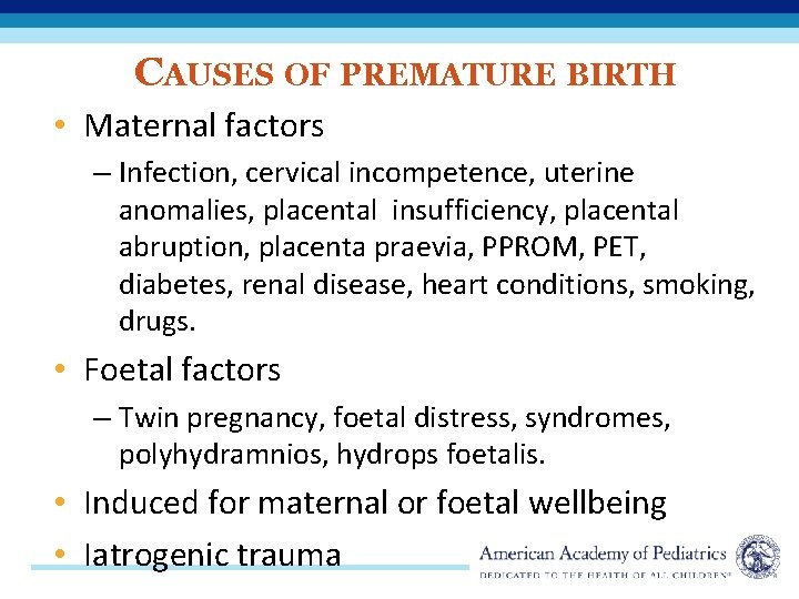 CAUSES OF PREMATURE BIRTH • Maternal factors – Infection, cervical incompetence, uterine anomalies, placental