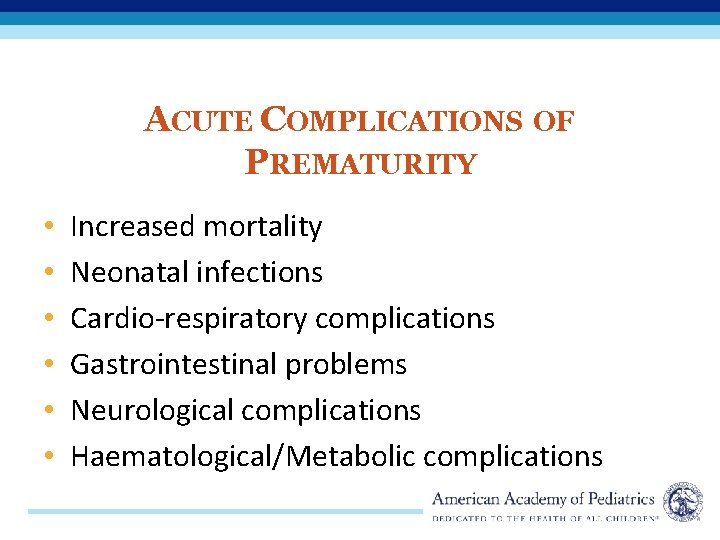 ACUTE COMPLICATIONS OF PREMATURITY • • • Increased mortality Neonatal infections Cardio-respiratory complications Gastrointestinal