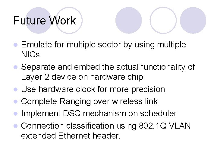 Future Work l l l Emulate for multiple sector by using multiple NICs Separate