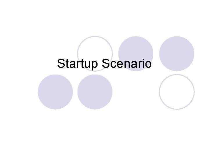 Startup Scenario