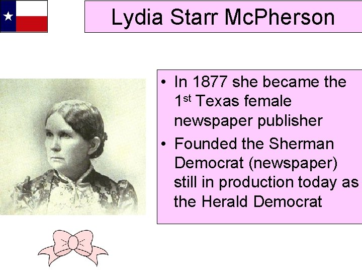 Lydia Starr Mc. Pherson • In 1877 she became the 1 st Texas female