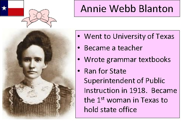 Annie Webb Blanton • • Went to University of Texas Became a teacher Wrote