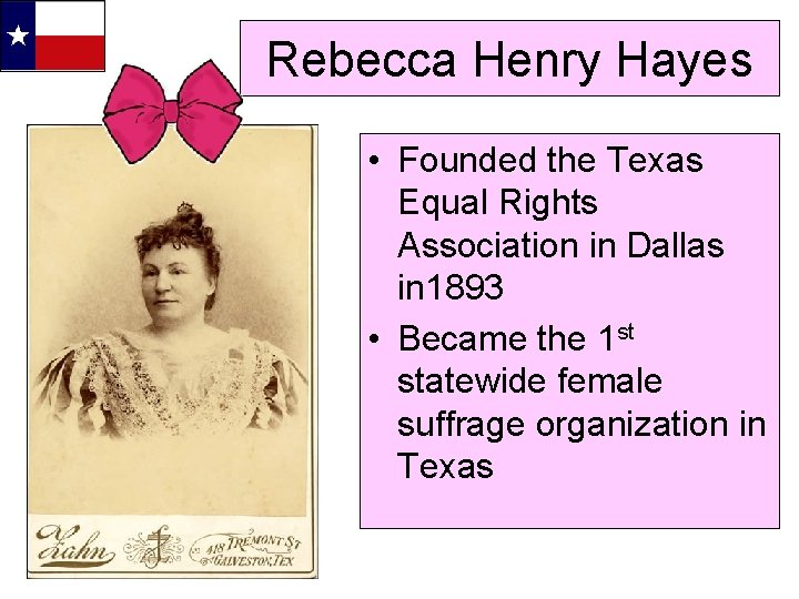 Rebecca Henry Hayes • Founded the Texas Equal Rights Association in Dallas in 1893