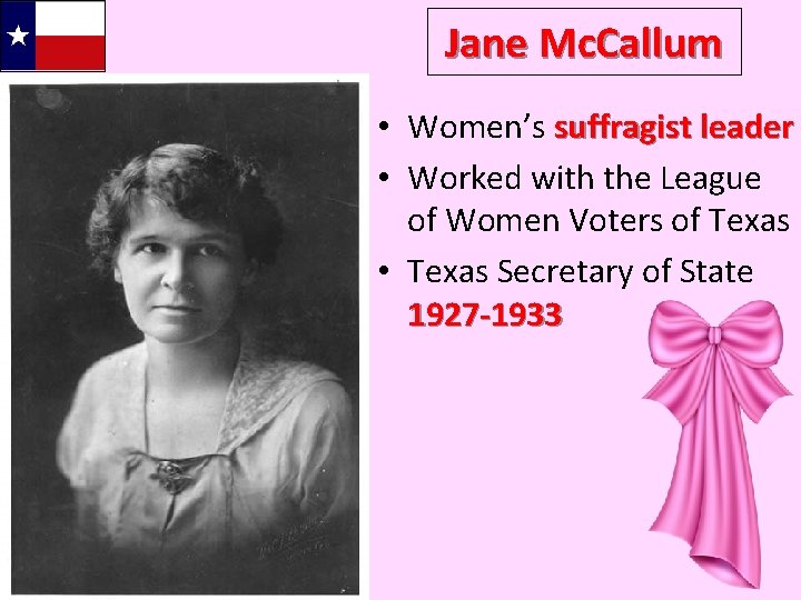 Jane Mc. Callum • Women's suffragist leader • Worked with the League of Women